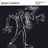 VOMIT LAUNCH Not Even Pretty + Plus album