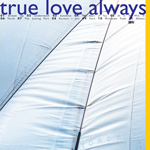 TRUE LOVE ALWAYS Torch CD album